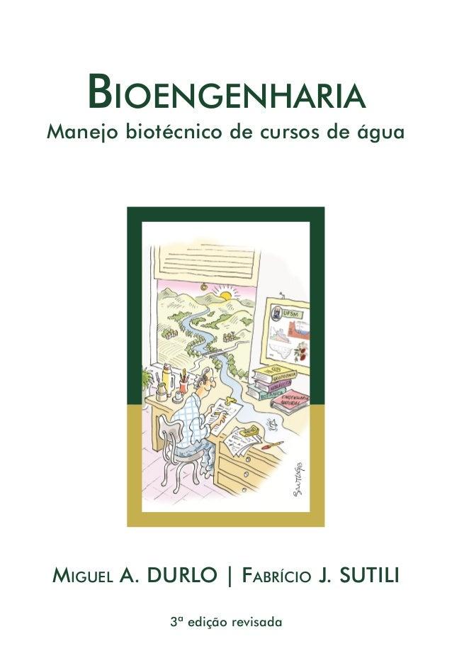 Bioengenharia Manejo biotécnico de cursos de água Miguel A. DURLO | Fabrício J. SUTILI 3ª edição revisada