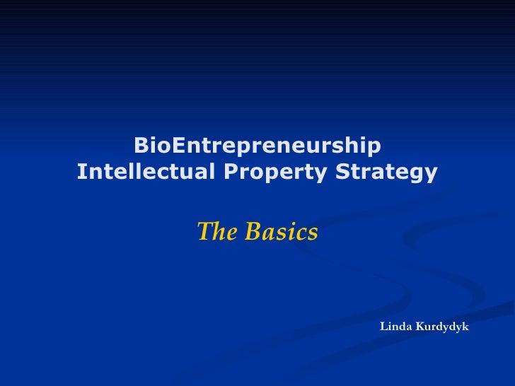 BioEntrepreneurship Intellectual Property Strategy The Basics Linda Kurdydyk