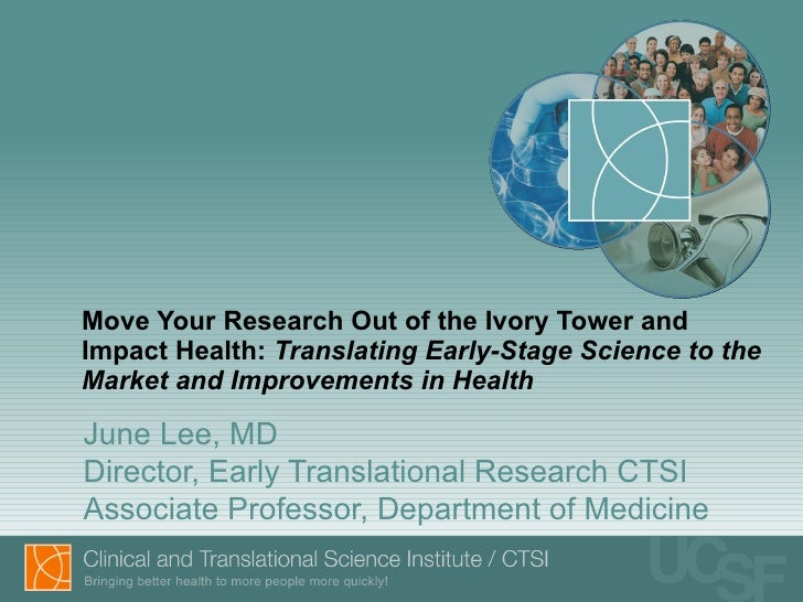 Move Your Research Out of the Ivory Tower and Impact Health:  Translating Early-Stage Science to the Market and Improvemen...