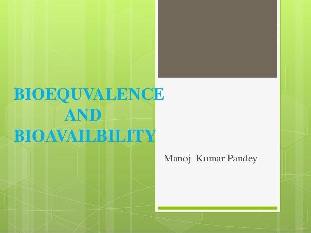 BIOEQUVALENCE AND BIOAVAILBILITY Manoj Kumar Pandey