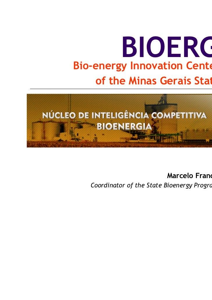 BIOERGBio-energy Innovation Center    of the Minas Gerais State                            Marcelo Franco   Coordinator of...