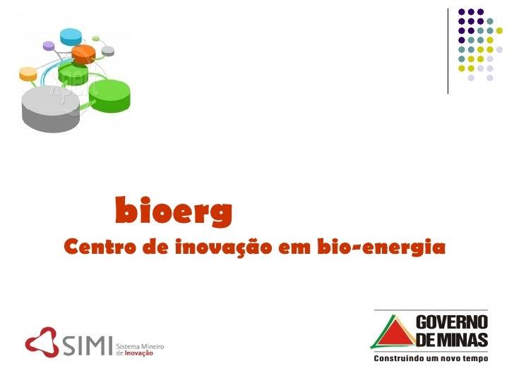 bioerg Centro de inovação em bio-energia
