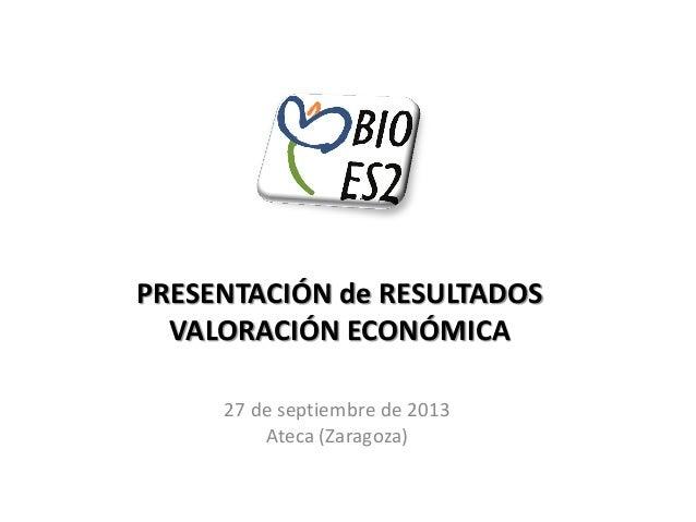 PRESENTACIÓN de RESULTADOS VALORACIÓN ECONÓMICA 27 de septiembre de 2013 Ateca (Zaragoza)