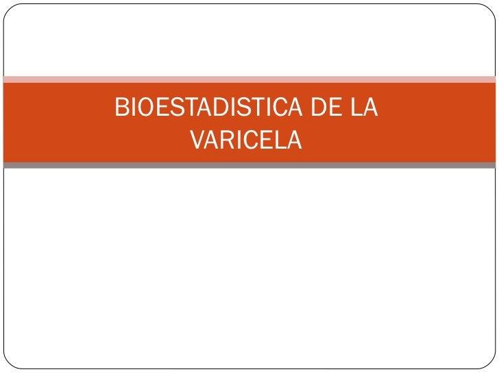 BIOESTADISTICA DE LA     VARICELA