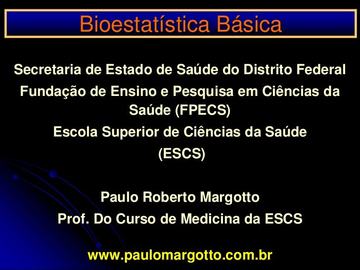 Bioestatística Básica <br />Secretaria de Estado de Saúde do Distrito Federal <br />Fundação de Ensino e Pesquisa em Ciênc...
