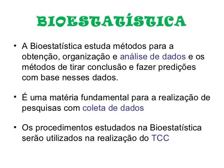 BIOESTATÍSTICA <ul><li>A Bioestatística estuda métodos para a  obtenção, organização e  análise de dados  e os métodos de ...