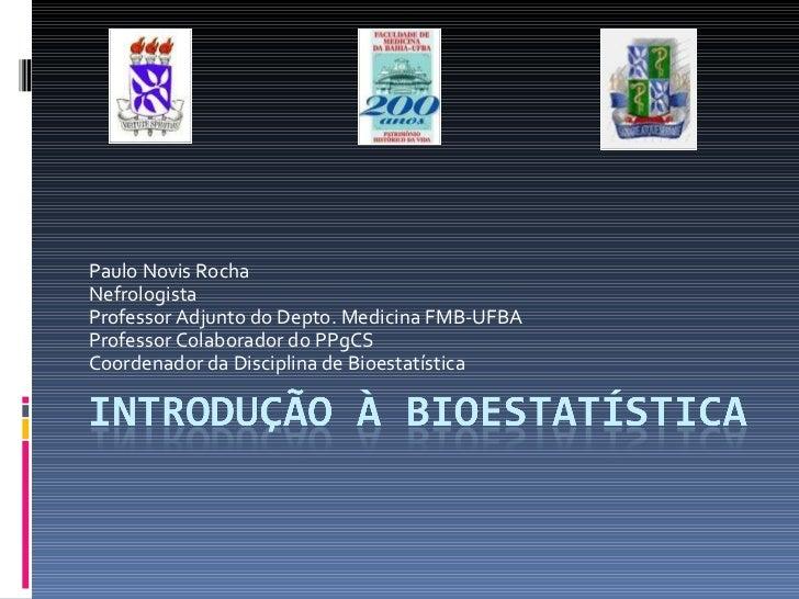 Paulo Novis Rocha Nefrologista Professor Adjunto do Depto. Medicina FMB-UFBA Professor Colaborador do PPgCS Coordenador da...