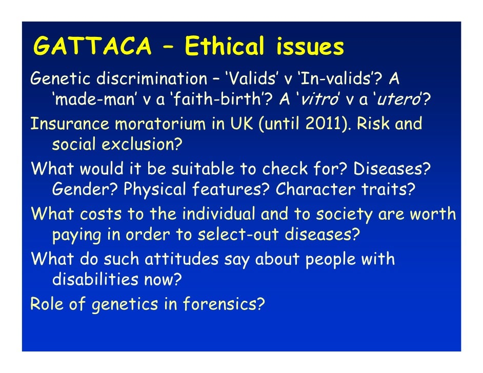 gattaca ethical implication of genetic determinism The genetic prejudice in gattaca is shown dismisses the practice of genetic discrimination by rejecting its underlying assumption of genetic determinism.