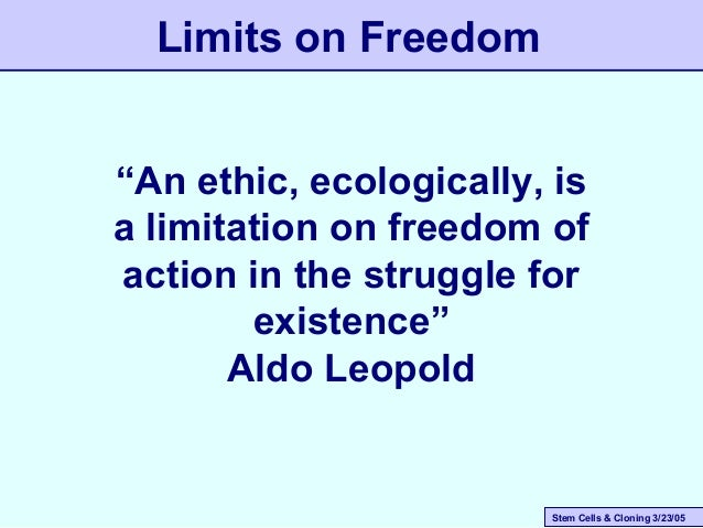 """Stem Cells & Cloning 3/23/05 """"An ethic, ecologically, is a limitation on freedom of action in the struggle for existence"""" ..."""