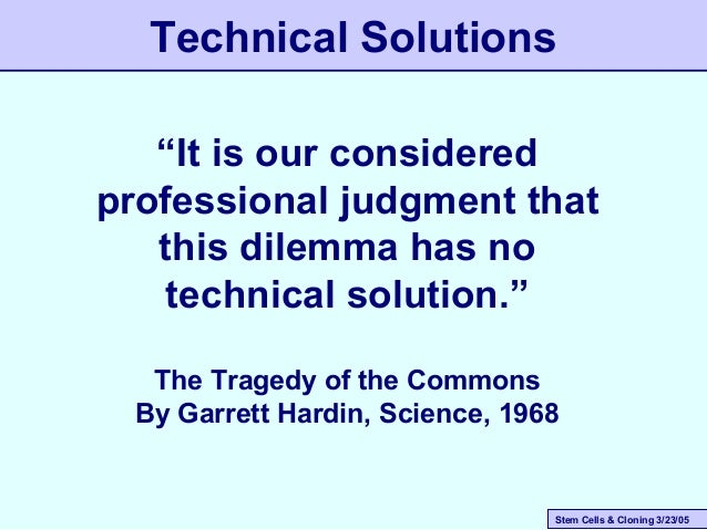 """Stem Cells & Cloning 3/23/05 Technical Solutions """"It is our considered professional judgment that this dilemma has no tech..."""