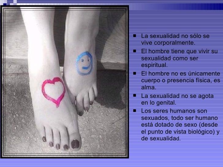 <ul><li>La sexualidad no sólo se vive corporalmente. </li></ul><ul><li>El hombre tiene que vivir su sexualidad como ser es...