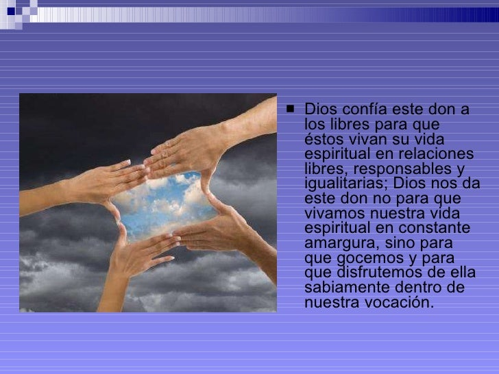 <ul><li>Dios confía este don a los libres para que éstos vivan su vida espiritual en relaciones libres, responsables y igu...