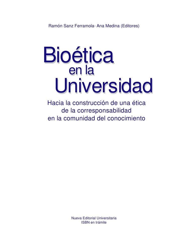 Ramón Sanz Ferramola- Ana Medina (Editores)Bioética   en la en la  UniversidadHacia la construcción de una ética     de la...