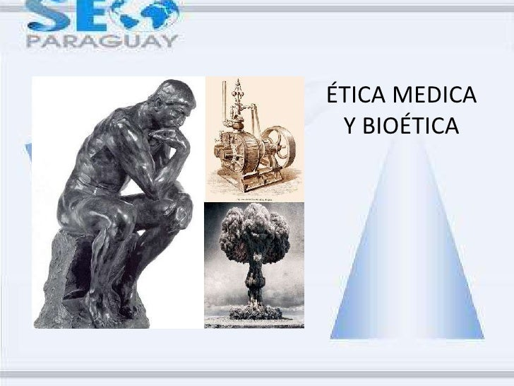 ÉTICA MEDICA Y BIOÉTICA