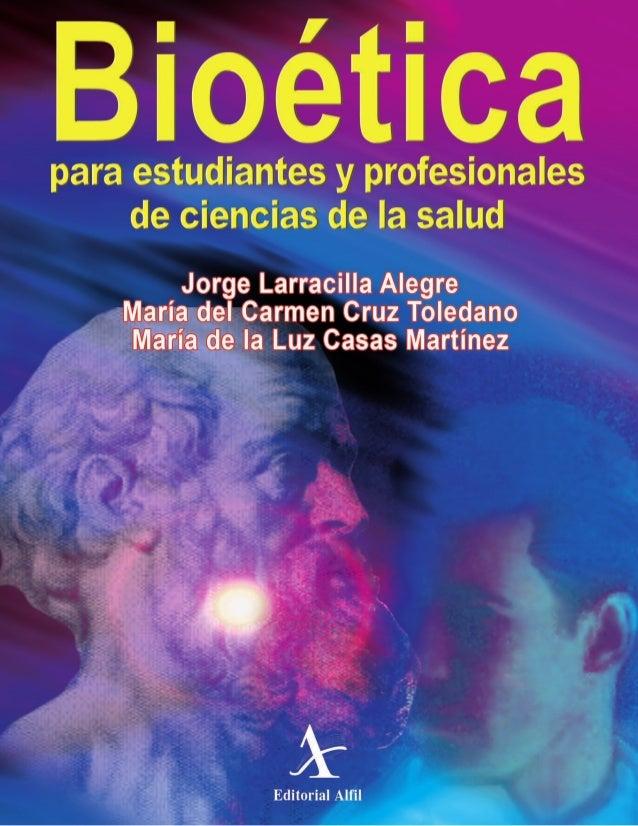 BIOÉTICA PARA ESTUDIANTES Y PROFESIONALES DE CIENCIAS DE LA SALUD