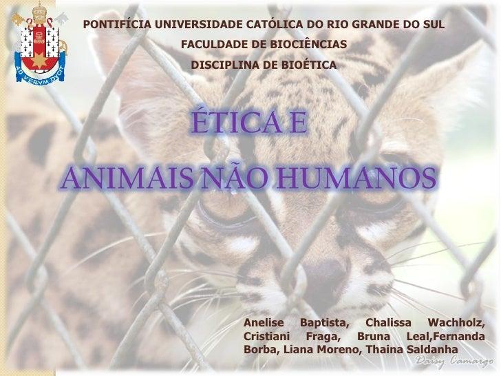 PONTIFÍCIA UNIVERSIDADE CATÓLICA DO RIO GRANDE DO SUL FACULDADE DE BIOCIÊNCIAS DISCIPLINA DE BIOÉTICA Anelise Baptista, Ch...