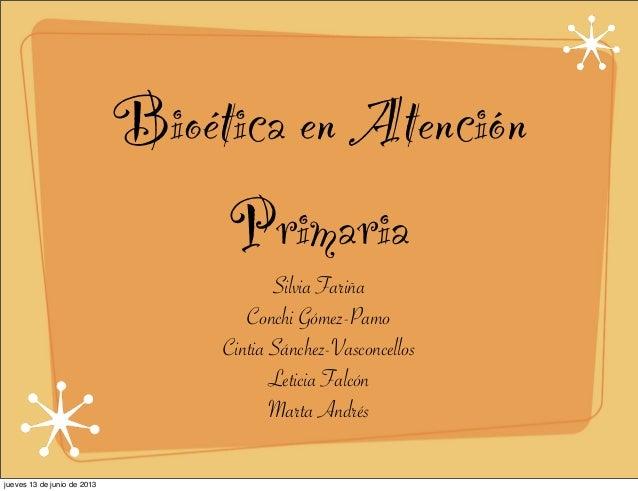 Bioética en Atención Primaria Silvia Fariña Conchi Gómez-Pamo Cintia Sánchez-Vasconcellos Leticia Falcón Marta Andrés juev...