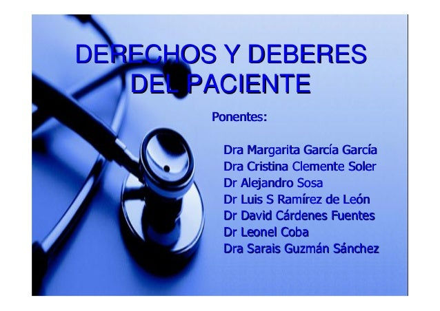 DERECHOS Y DEBERESDERECHOS Y DEBERES DEL PACIENTEDEL PACIENTE Ponentes:Ponentes: Dra Margarita GarcDra Margarita Garcíía G...