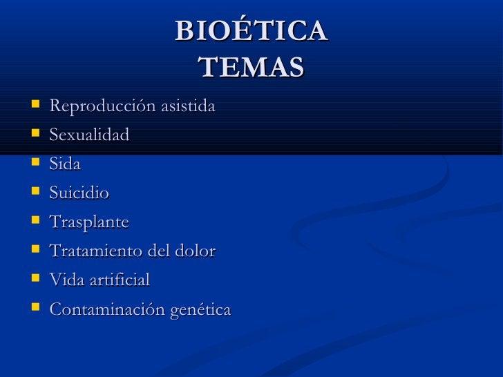 BIOÉTICA TEMAS <ul><li>Reproducción asistida   </li></ul><ul><li>Sexualidad   </li></ul><ul><li>Sida   </li></ul><ul><li>S...