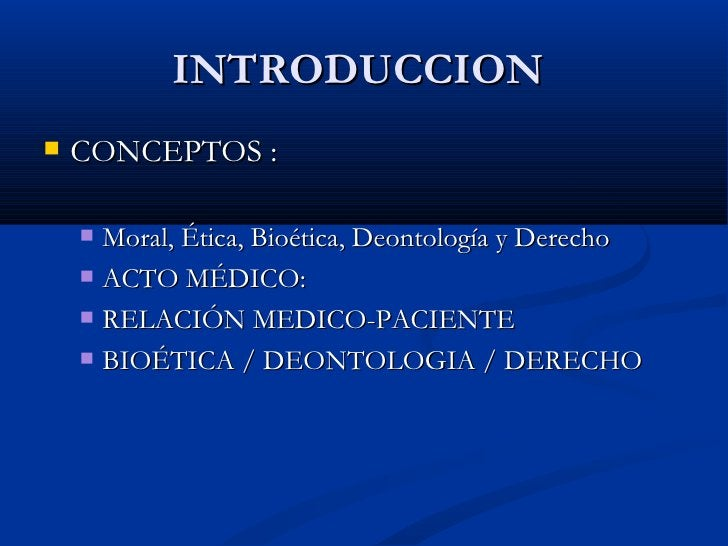 INTRODUCCION  <ul><li>CONCEPTOS : </li></ul><ul><ul><li>Moral, Ética, Bioética, Deontología y Derecho </li></ul></ul><ul><...