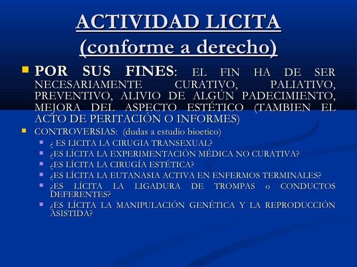 ACTIVIDAD LICITA (conforme a derecho ) <ul><li>POR SUS FINES :  EL FIN HA DE SER NECESARIAMENTE CURATIVO, PALIATIVO, PREVE...
