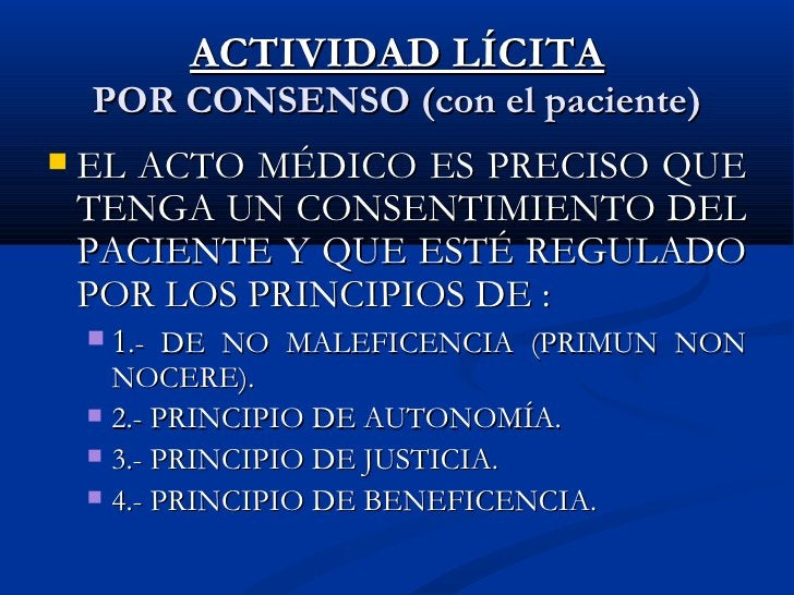 ACTIVIDAD LÍCITA POR CONSENSO (con el paciente) <ul><li>EL ACTO MÉDICO ES PRECISO QUE TENGA UN CONSENTIMIENTO DEL PACIENTE...