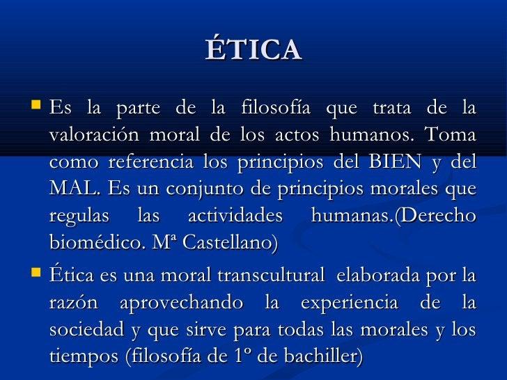 ÉTICA <ul><li>Es la parte de la filosofía que trata de la valoración moral de los actos humanos. Toma como referencia los ...