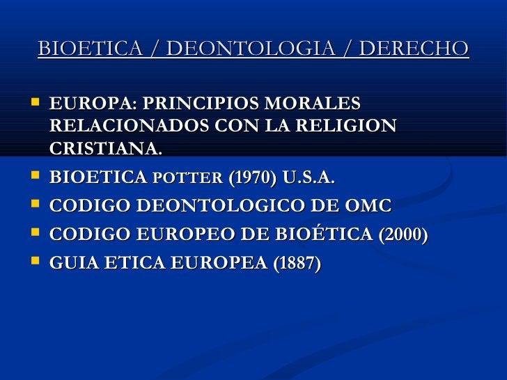 BIOETICA / DEONTOLOGIA / DERECHO <ul><li>EUROPA: PRINCIPIOS MORALES RELACIONADOS CON LA RELIGION CRISTIANA. </li></ul><ul>...