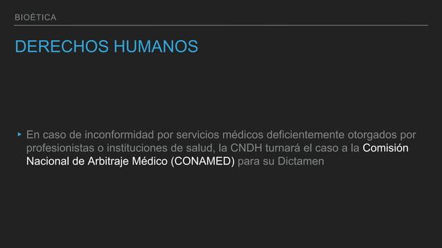BIOÉTICA DERECHOS HUMANOS ▸En caso de inconformidad por servicios médicos deficientemente otorgados por profesionistas o i...