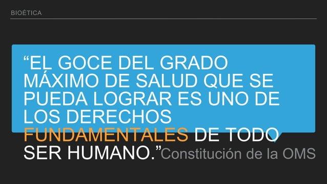 """""""EL GOCE DEL GRADO MÁXIMO DE SALUD QUE SE PUEDA LOGRAR ES UNO DE LOS DERECHOS FUNDAMENTALES DE TODO SER HUMANO.""""Constituci..."""