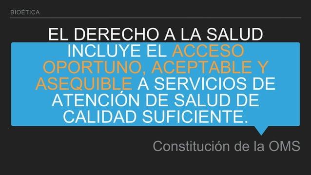 EL DERECHO A LA SALUD INCLUYE EL ACCESO OPORTUNO, ACEPTABLE Y ASEQUIBLE A SERVICIOS DE ATENCIÓN DE SALUD DE CALIDAD SUFICI...