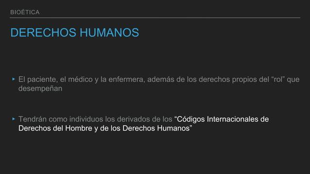 """BIOÉTICA DERECHOS HUMANOS ▸ El paciente, el médico y la enfermera, además de los derechos propios del """"rol"""" que desempeñan..."""