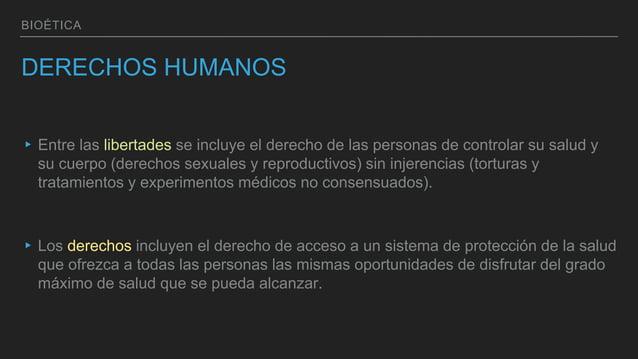 BIOÉTICA DERECHOS HUMANOS ▸ Entre las libertades se incluye el derecho de las personas de controlar su salud y su cuerpo (...