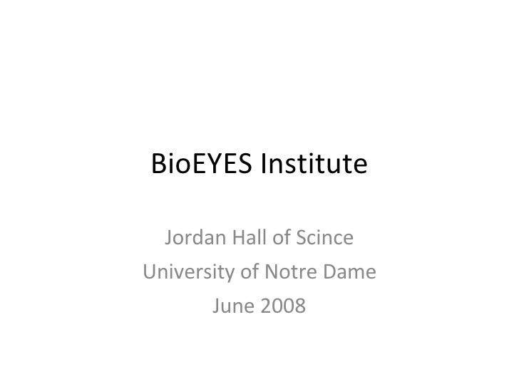 BioEYES Institute Jordan Hall of Scince University of Notre Dame June 2008