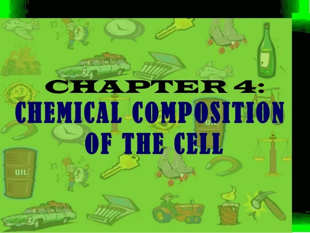 CHAPTER 4:CHEMICAL COMPOSITION     OF THE CELL