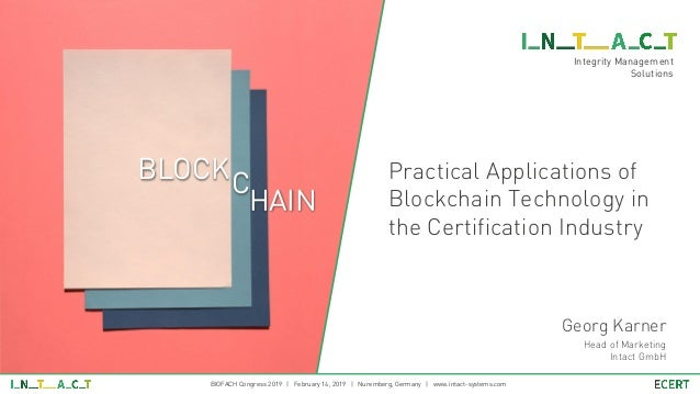 Integrity Management Solutions Practical Applications of Blockchain Technology in the Certification Industry Georg Karner ...