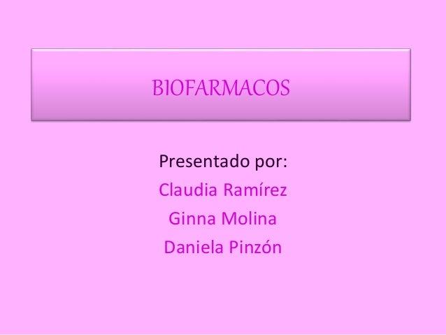 BIOFARMACOS Presentado por: Claudia Ramírez Ginna Molina Daniela Pinzón