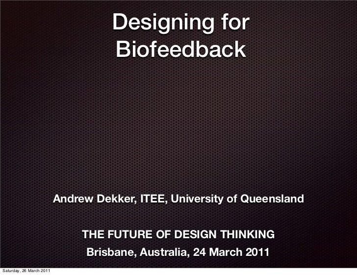 Designing for                                    Biofeedback                          Andrew Dekker, ITEE, University of Q...
