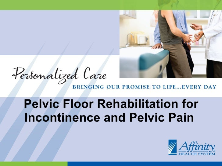 Pelvic Floor Rehabilitation for Incontinence and Pelvic Pain