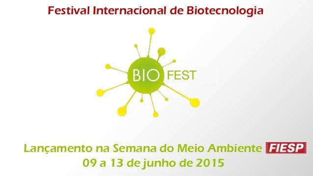 FEST Festival Internacional de Biotecnologia Lançamento na Semana do Meio Ambiente 09 a 13 de junho de 2015