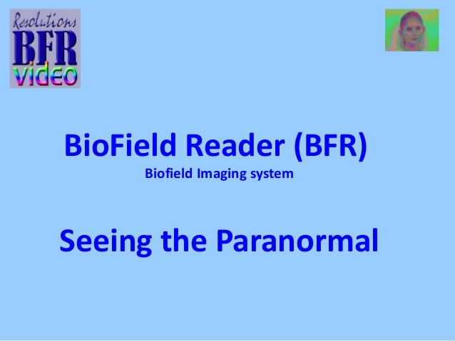 BioField Reader (BFR)  Biofield Imaging system  Seeing the Paranormal