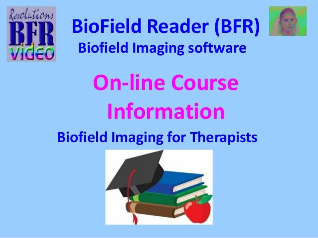 BioField Reader (BFR)  Biofield Imaging software  On-line Course  Information  Biofield Imaging for Therapists
