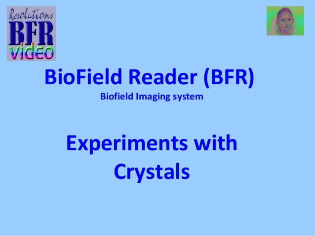 BioField Reader (BFR) Biofield Imaging system Experiments with Crystals
