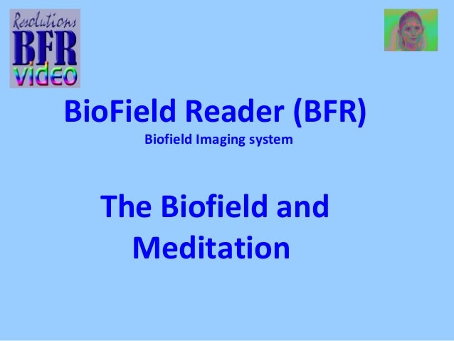 BioField Reader (BFR) Biofield Imaging system The Biofield and Meditation
