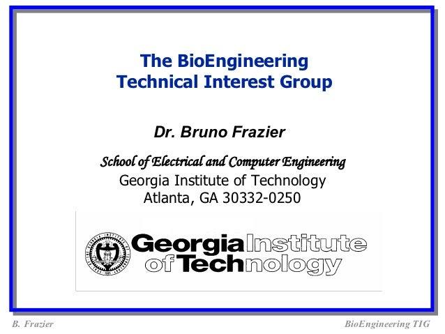 The BioEngineering               Technical Interest Group                      Dr. Bruno Frazier             School of Ele...