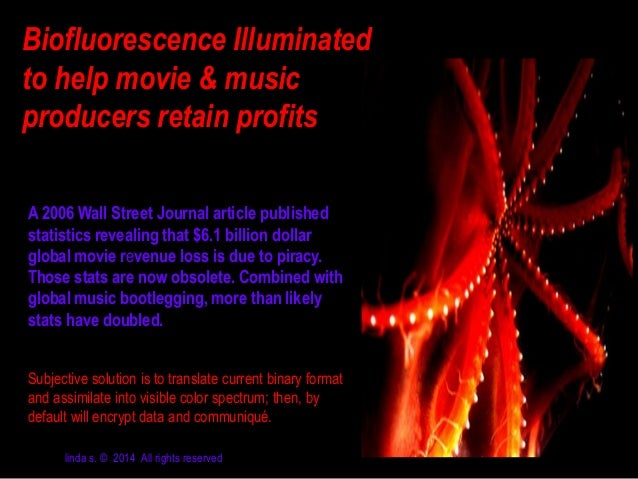 Biofluorescence Illuminated to help movie & music producers retain profits A 2006 Wall Street Journal article published st...