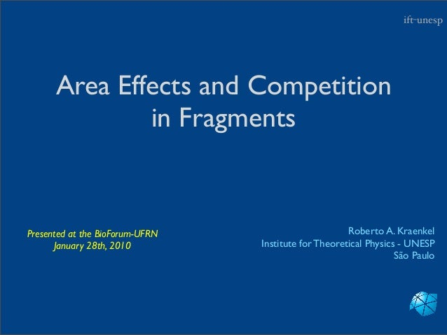 ift-unesp      Area Effects and Competition              in FragmentsPresented at the BioForum-UFRN                       ...