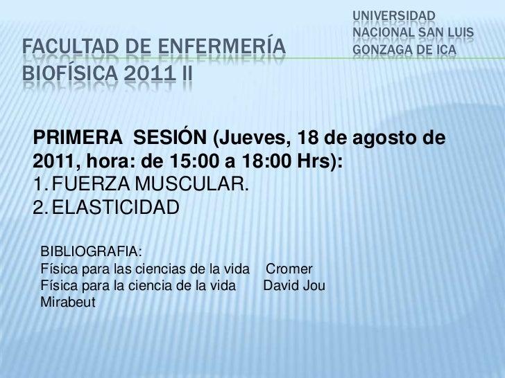 UNIVERSIDAD NACIONAL SAN LUIS GONZAGA DE ICA<br />FACULTAD DE ENFERMERÍABiofísica 2011 ii<br />PRIMERA  SESIÓN (Jueves, 18...