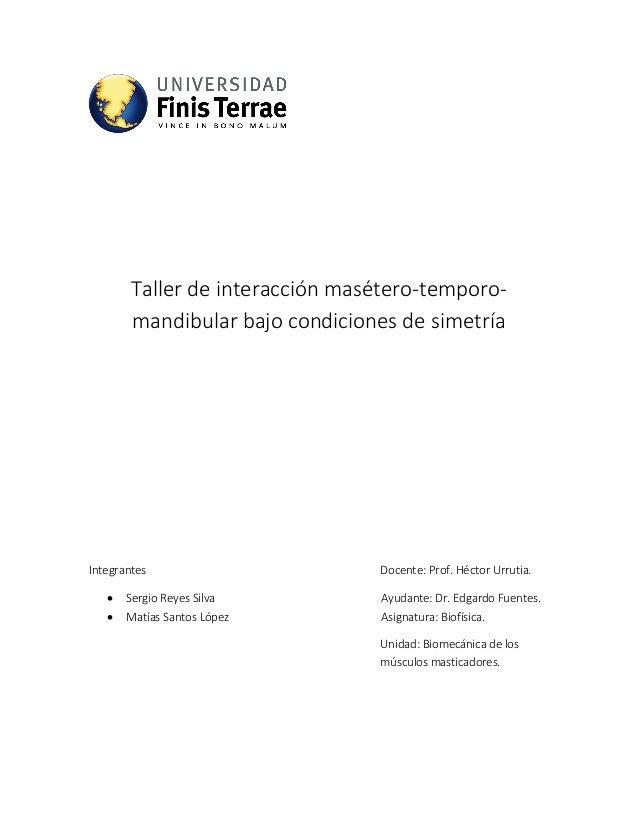 Taller de interacción masétero-temporo- mandibular bajo condiciones de simetría  Integrantes Docente: Prof. Héctor Urrutia...
