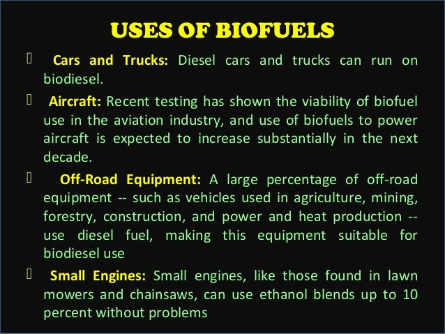 advantages and uses of biofuels essay Pros and cons of corn ethanol corn ethanol was first considered as a fuel source by harry ford and other auto-makers they.